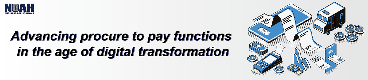 Advancing procure to pay functions in the age of digital transformation